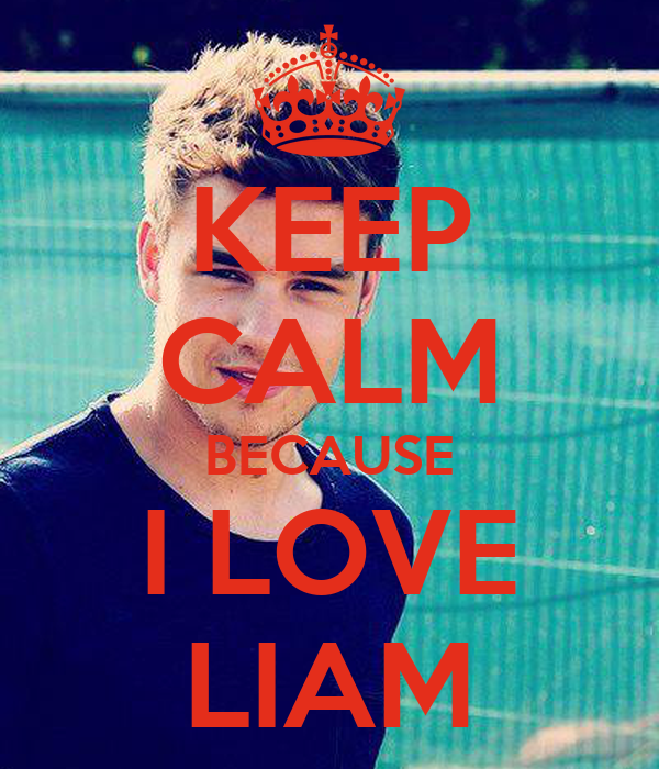 KEEP CALM BECAUSE I LOVE LIAM