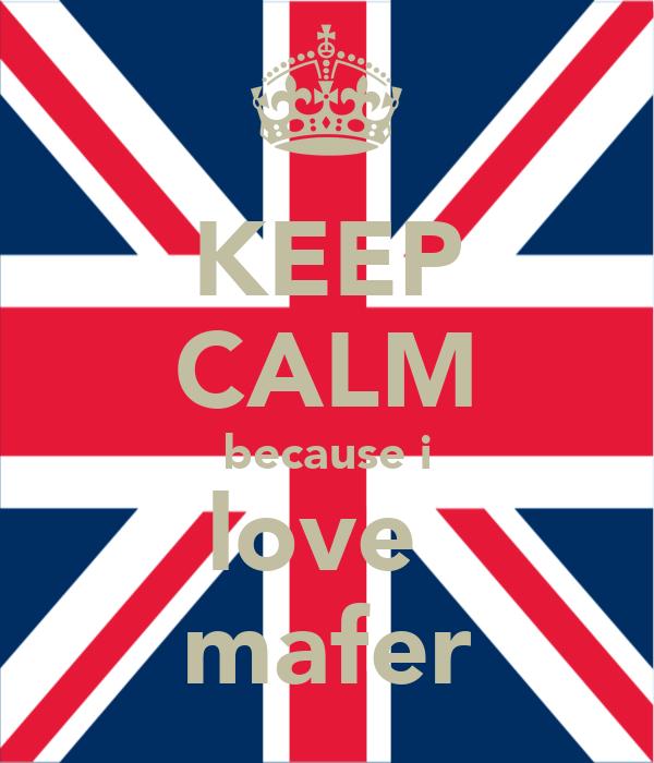 KEEP CALM because i love  mafer