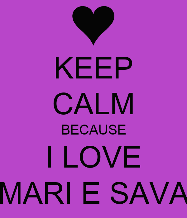 KEEP CALM BECAUSE I LOVE MARI E SAVA