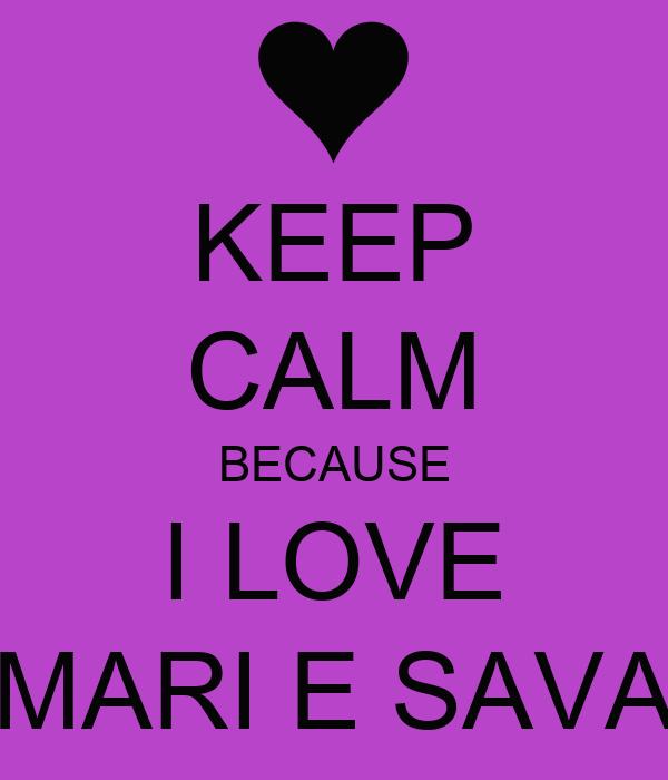 KEEP CALM BECAUSE I LOVE MARI E SAVA