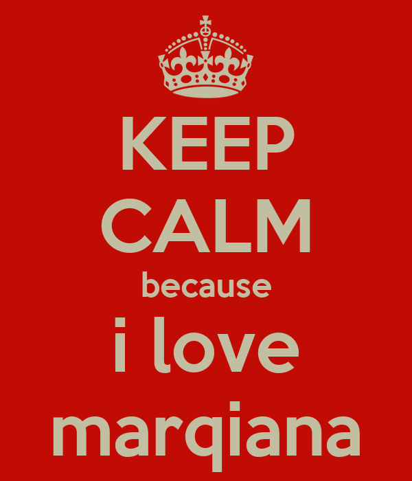 KEEP CALM because i love marqiana