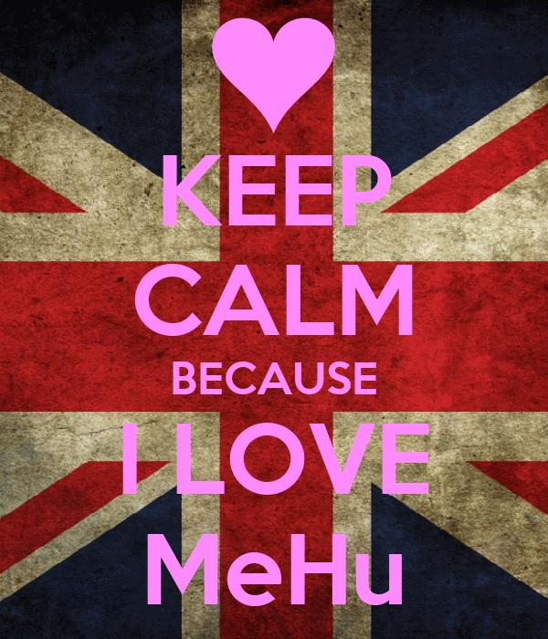 KEEP CALM BECAUSE I LOVE MeHu