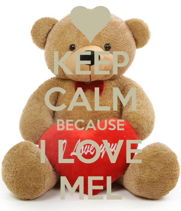 KEEP CALM BECAUSE I LOVE MEL