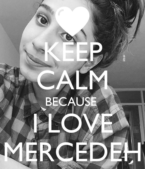 KEEP CALM BECAUSE  I LOVE MERCEDEH