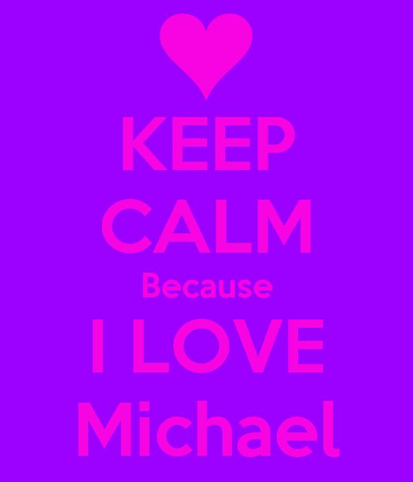 KEEP CALM Because I LOVE Michael
