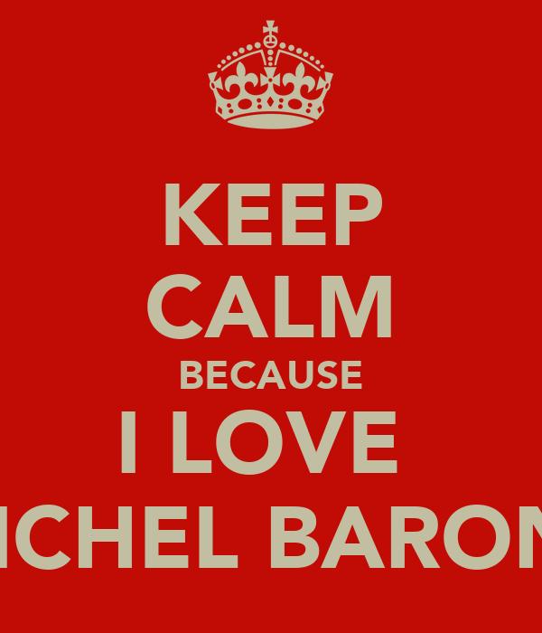 KEEP CALM BECAUSE I LOVE  MICHEL BARONE
