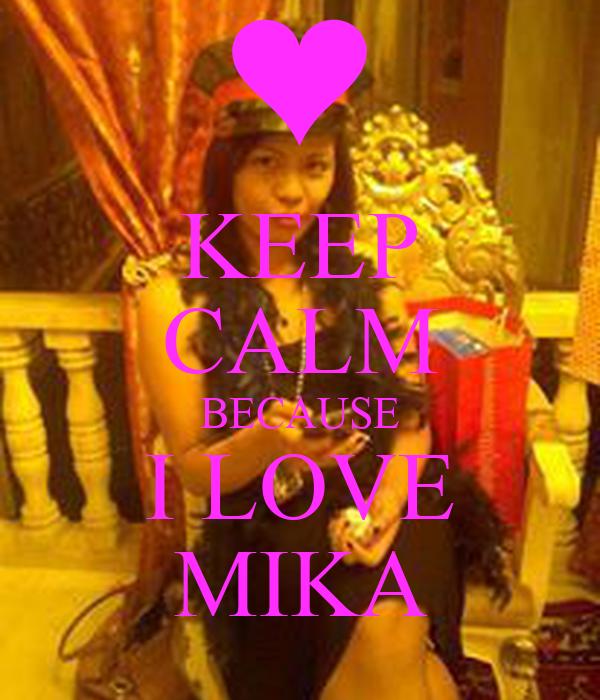 KEEP CALM BECAUSE I LOVE MIKA