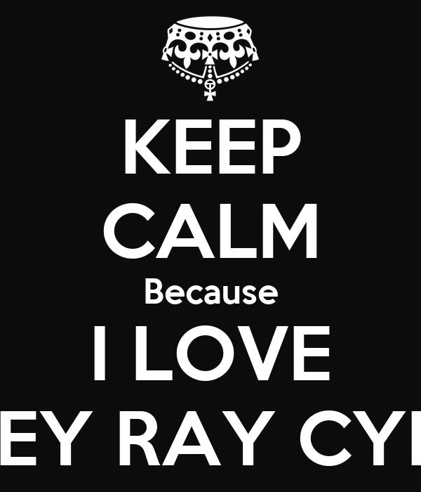 KEEP CALM Because I LOVE MILEY RAY CYRUS