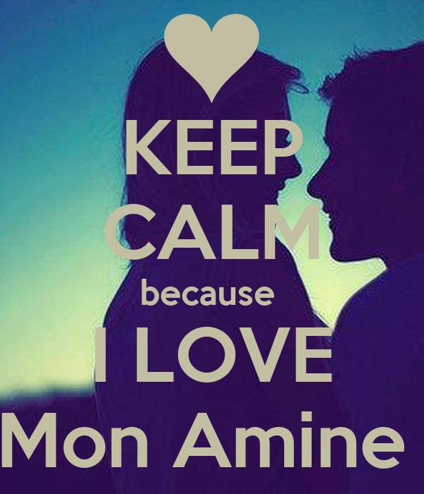 KEEP CALM because  I LOVE Mon Amine