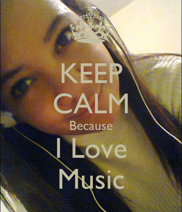 KEEP CALM Because I Love Music