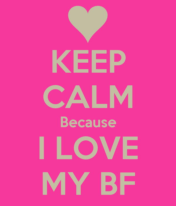 KEEP CALM Because I LOVE MY BF