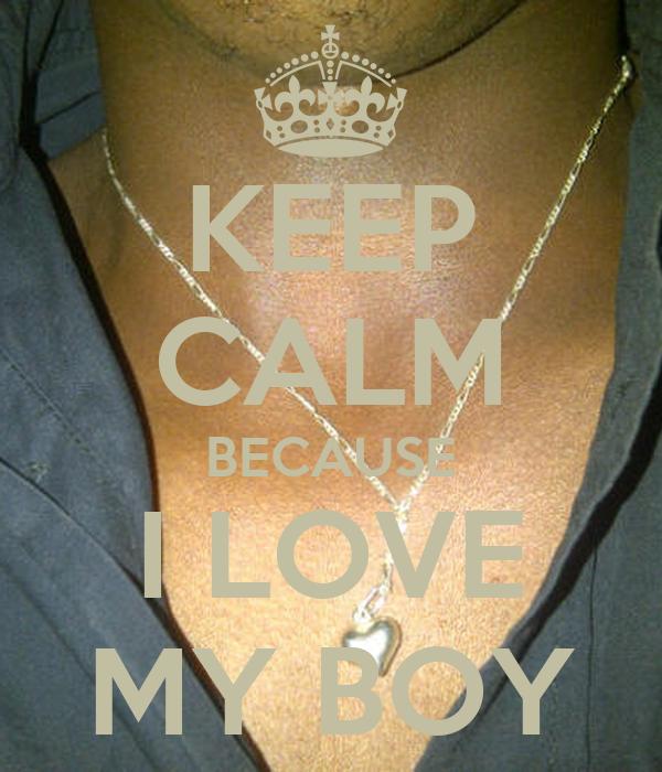 KEEP CALM BECAUSE I LOVE MY BOY