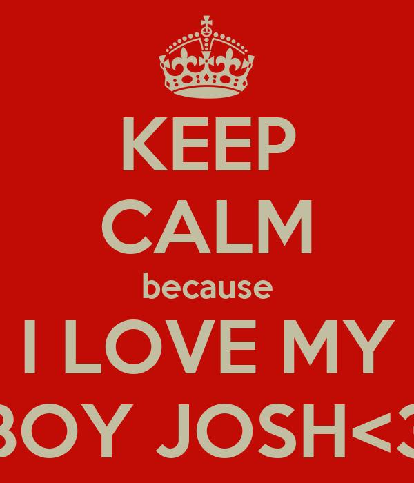 KEEP CALM because I LOVE MY BOY JOSH<3