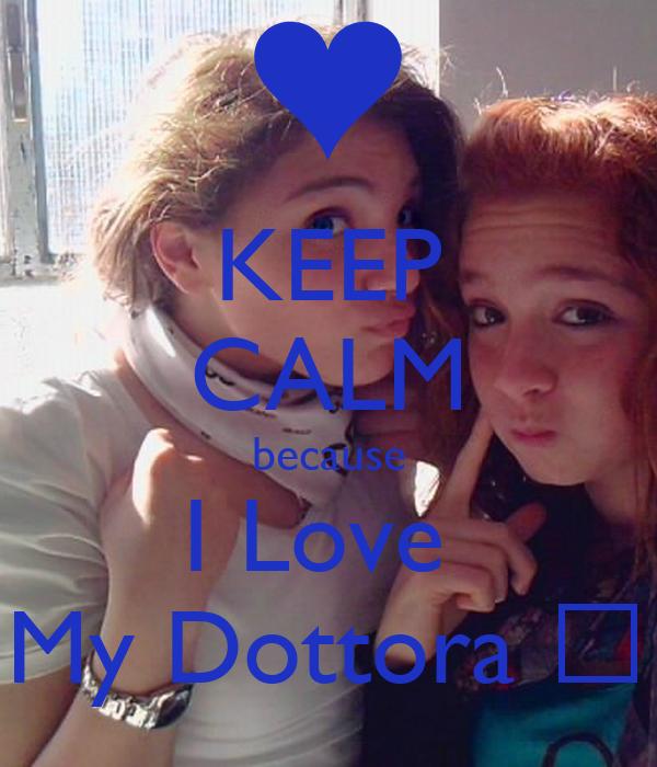 KEEP CALM because I Love  My Dottora ♥