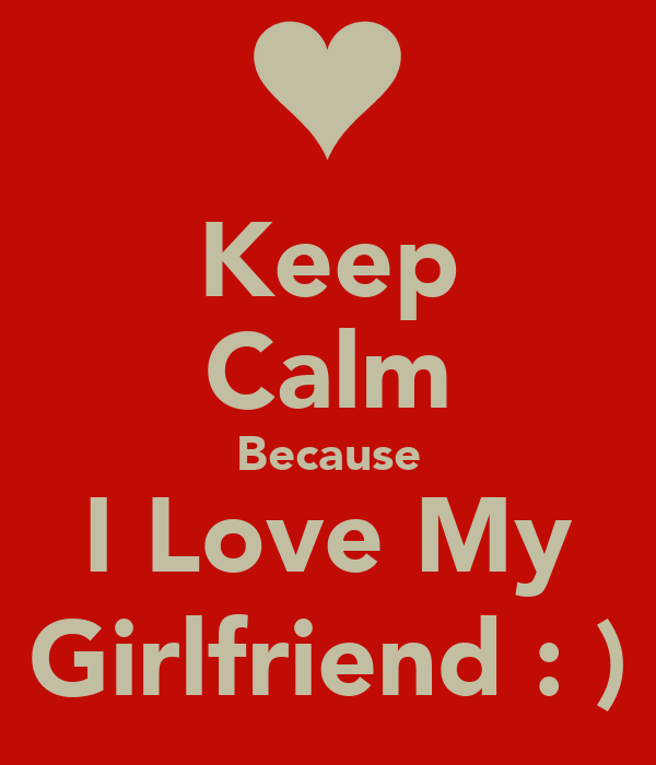 Keep Calm Because I Love My Girlfriend : )