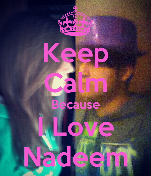 Keep Calm Because I Love Nadeem