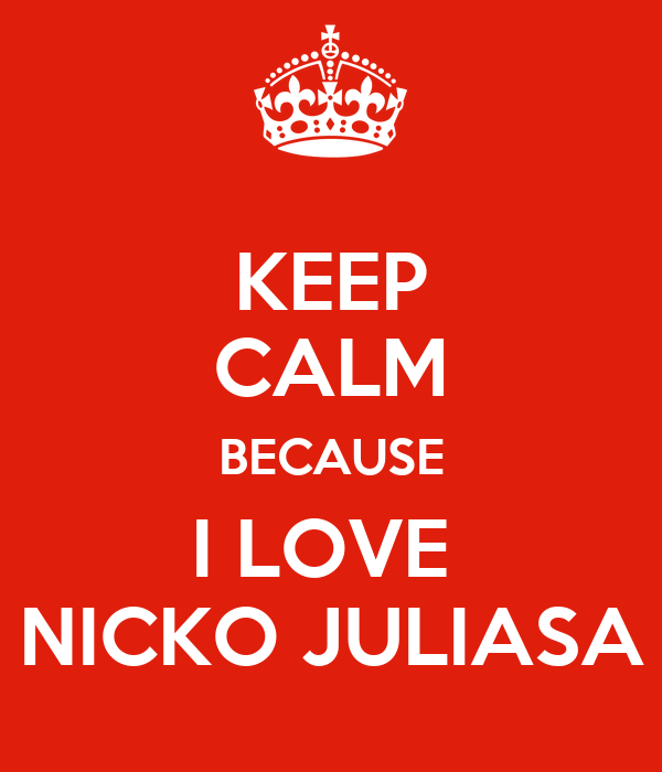 KEEP CALM BECAUSE I LOVE  NICKO JULIASA