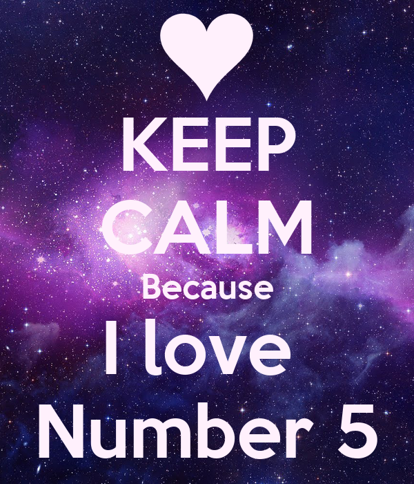 KEEP CALM Because I love  Number 5