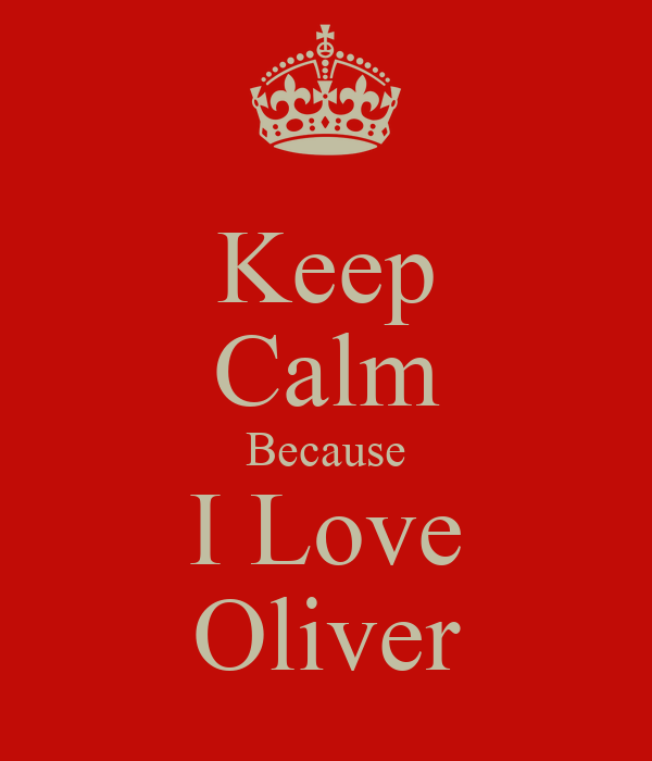 Keep Calm Because I Love Oliver
