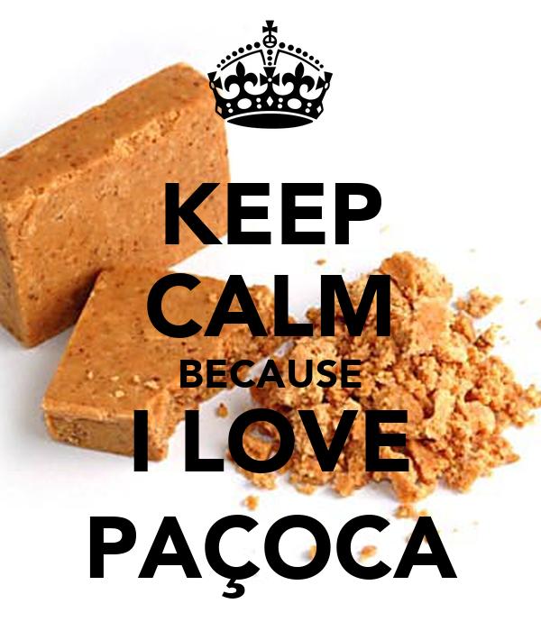 KEEP CALM BECAUSE I LOVE PAÇOCA
