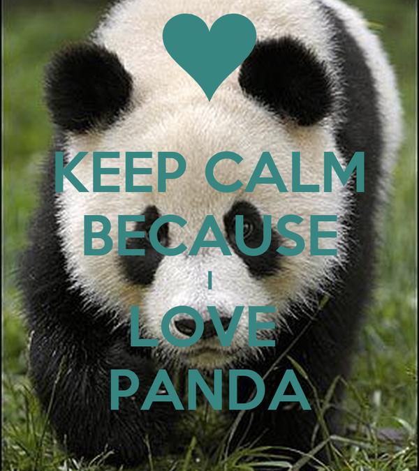 KEEP CALM BECAUSE I LOVE  PANDA