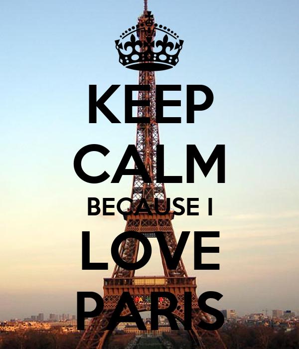 KEEP CALM BECAUSE I LOVE PARIS
