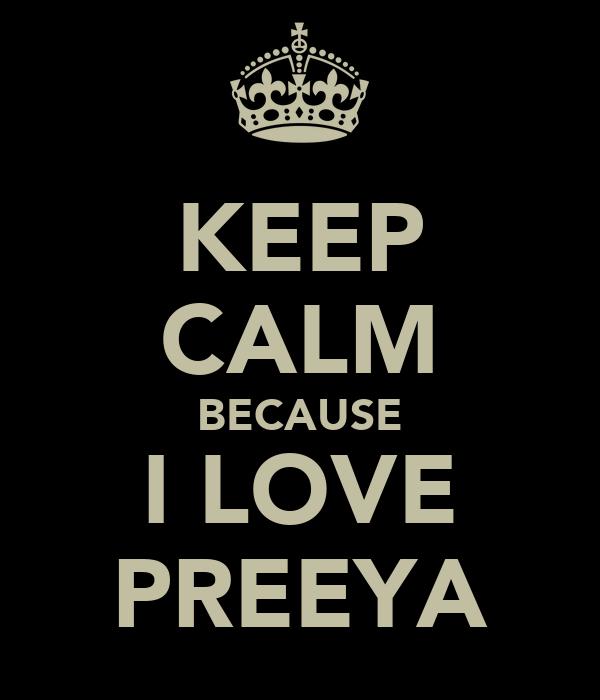 KEEP CALM BECAUSE I LOVE PREEYA