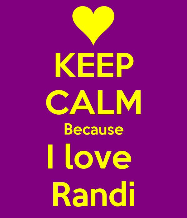 KEEP CALM Because I love  Randi