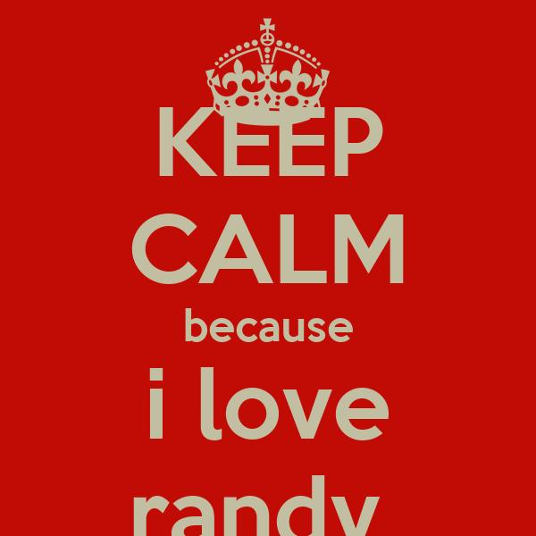 KEEP CALM because i love randy