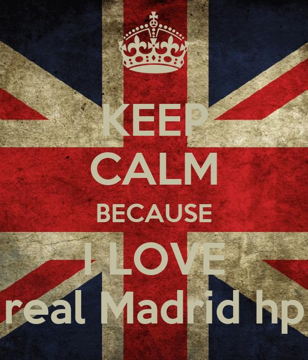 KEEP CALM BECAUSE I LOVE real Madrid hp