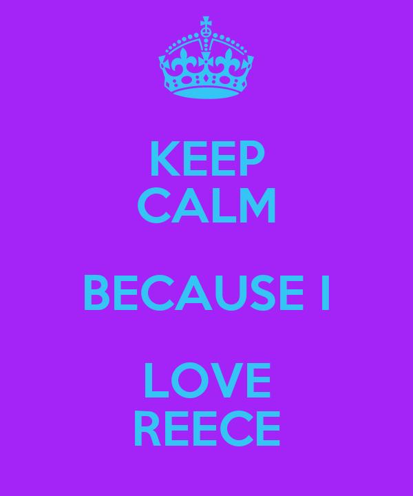 KEEP CALM BECAUSE I LOVE REECE