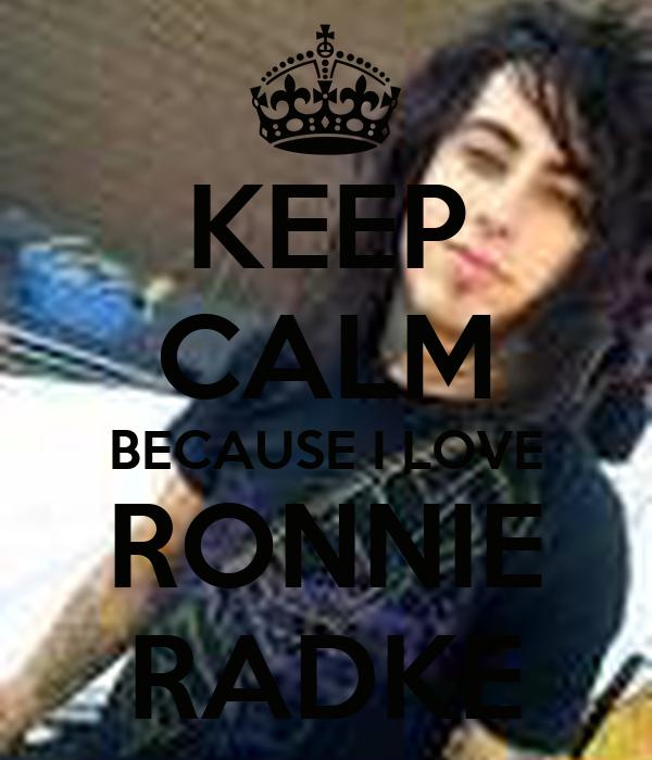 KEEP CALM BECAUSE I LOVE RONNIE RADKE