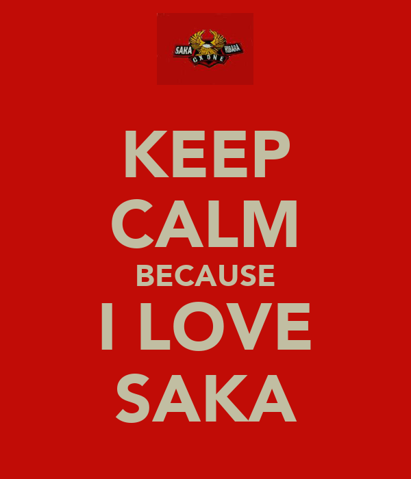 KEEP CALM BECAUSE I LOVE SAKA