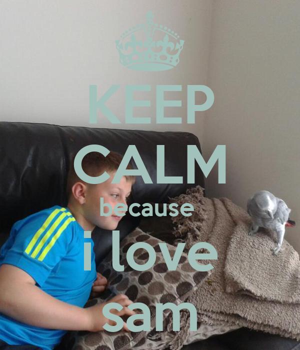 KEEP CALM because  i love sam