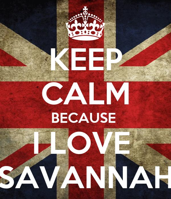 KEEP CALM BECAUSE  I LOVE  SAVANNAH