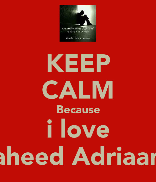 KEEP CALM Because i love shaheed Adriaanse