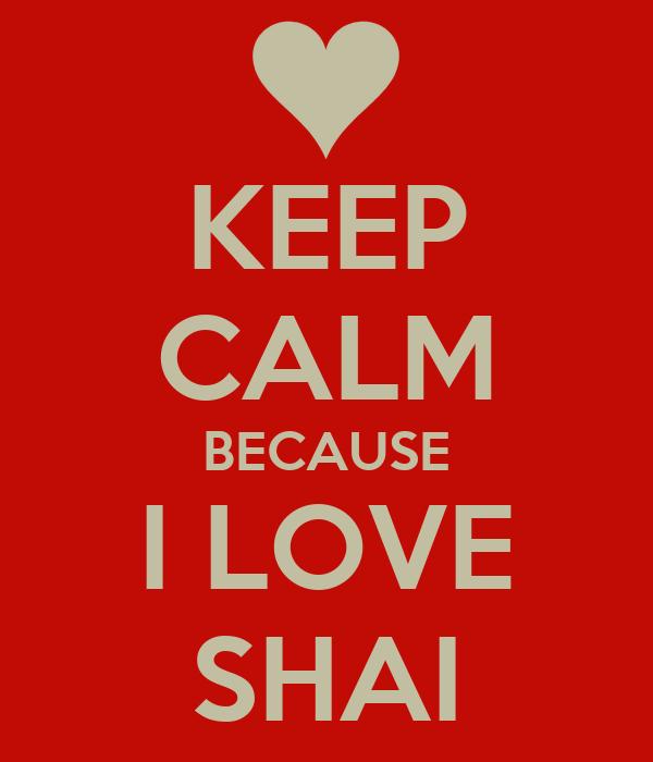 KEEP CALM BECAUSE I LOVE SHAI