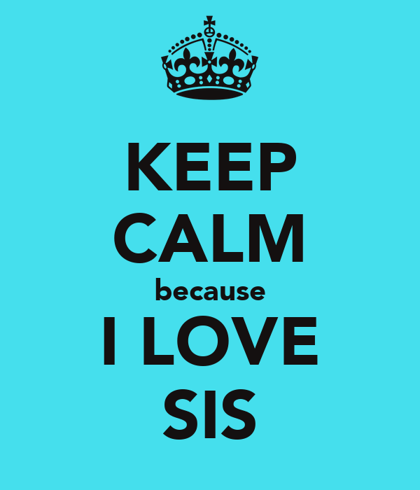 KEEP CALM because I LOVE SIS