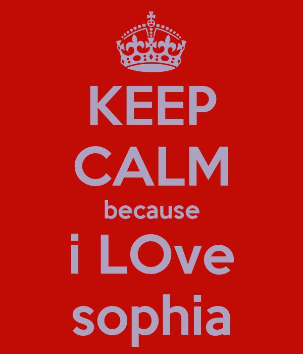KEEP CALM because i LOve sophia