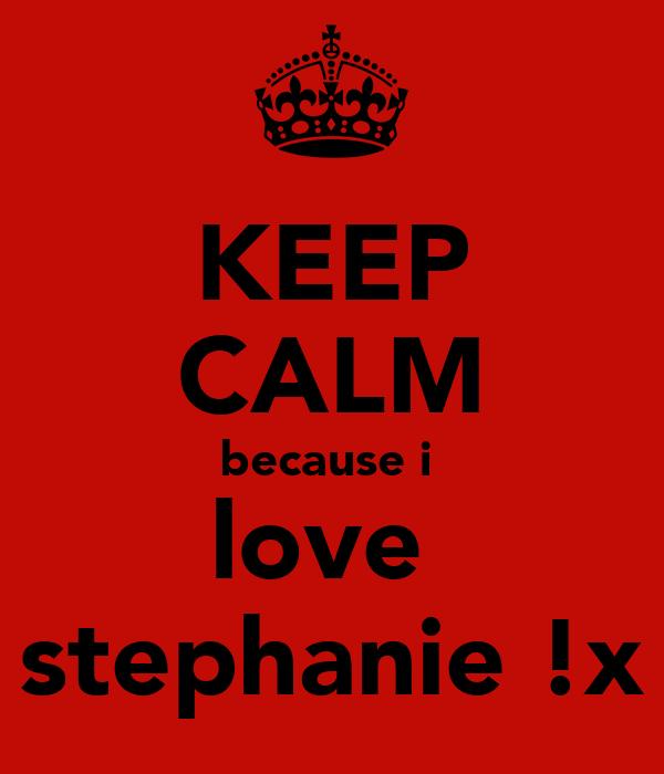 KEEP CALM because i  love  stephanie !x