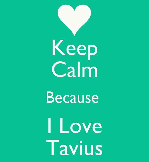 Keep Calm Because  I Love Tavius