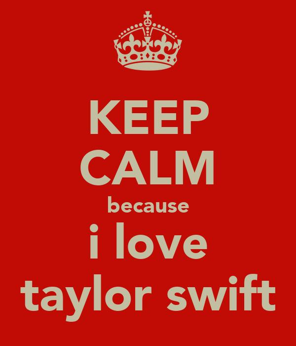 KEEP CALM because i love taylor swift