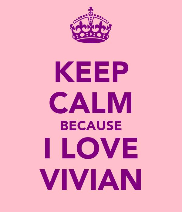 KEEP CALM BECAUSE I LOVE VIVIAN