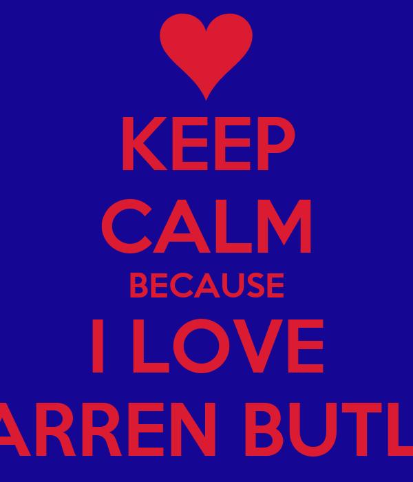 KEEP CALM BECAUSE I LOVE WARREN BUTLER