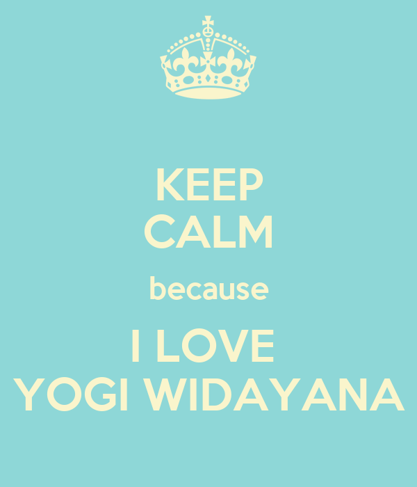 KEEP CALM because I LOVE  YOGI WIDAYANA