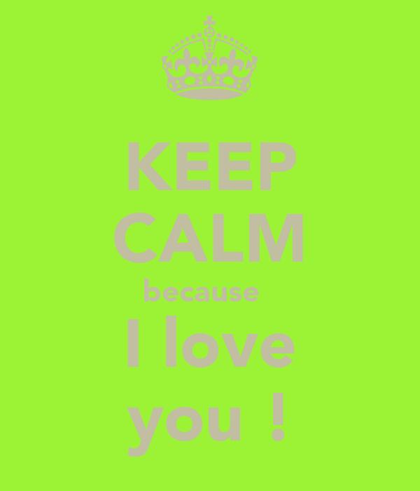KEEP CALM because    I love  you !