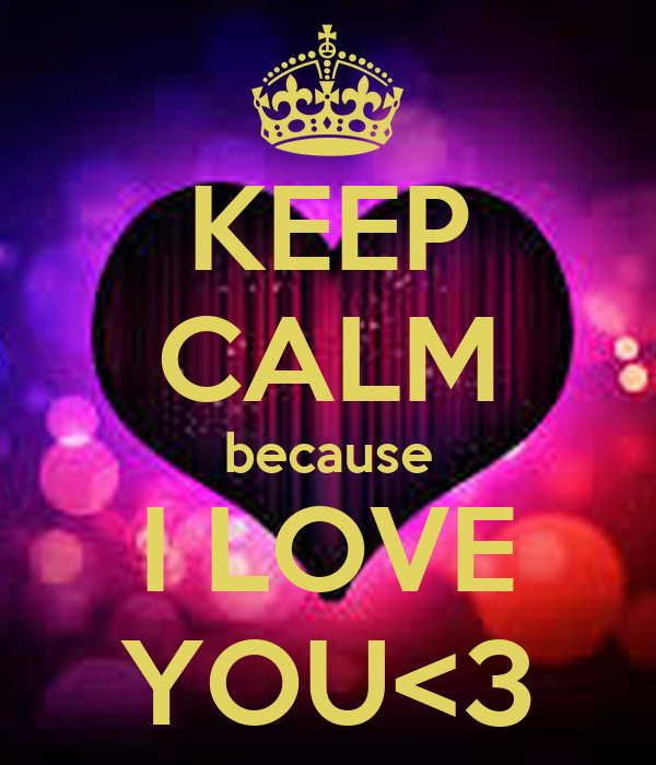 KEEP CALM because I LOVE YOU<3