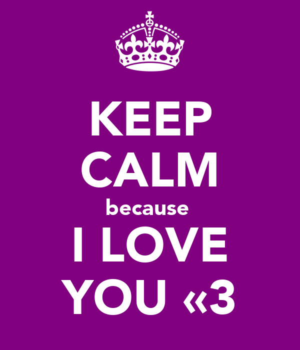 KEEP CALM because  I LOVE YOU «3