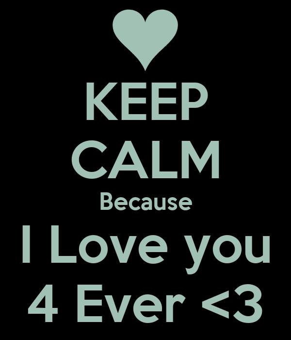 KEEP CALM Because I Love you 4 Ever <3