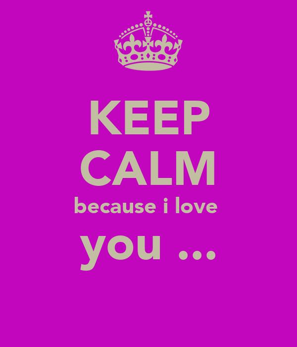 KEEP CALM because i love  you ...